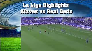 La Liga Highlights Alaves vs Real Betis