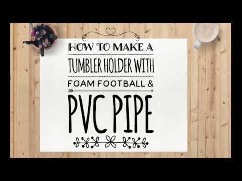DIY: How To Make Tumbler Holder For Glittering ( Foam Football On PVC Pipe Version)