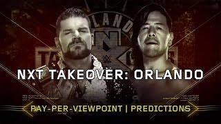 WWE NXT TAKEOVER: ORLANDO PPV Event Match Card and Predictions Rundown