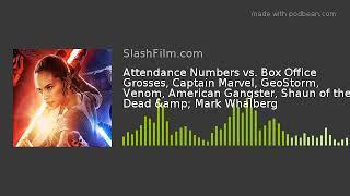 Attendance Numbers vs. Box Office Grosses, Captain Marvel, GeoStorm, Venom, American Gangster, Shaun