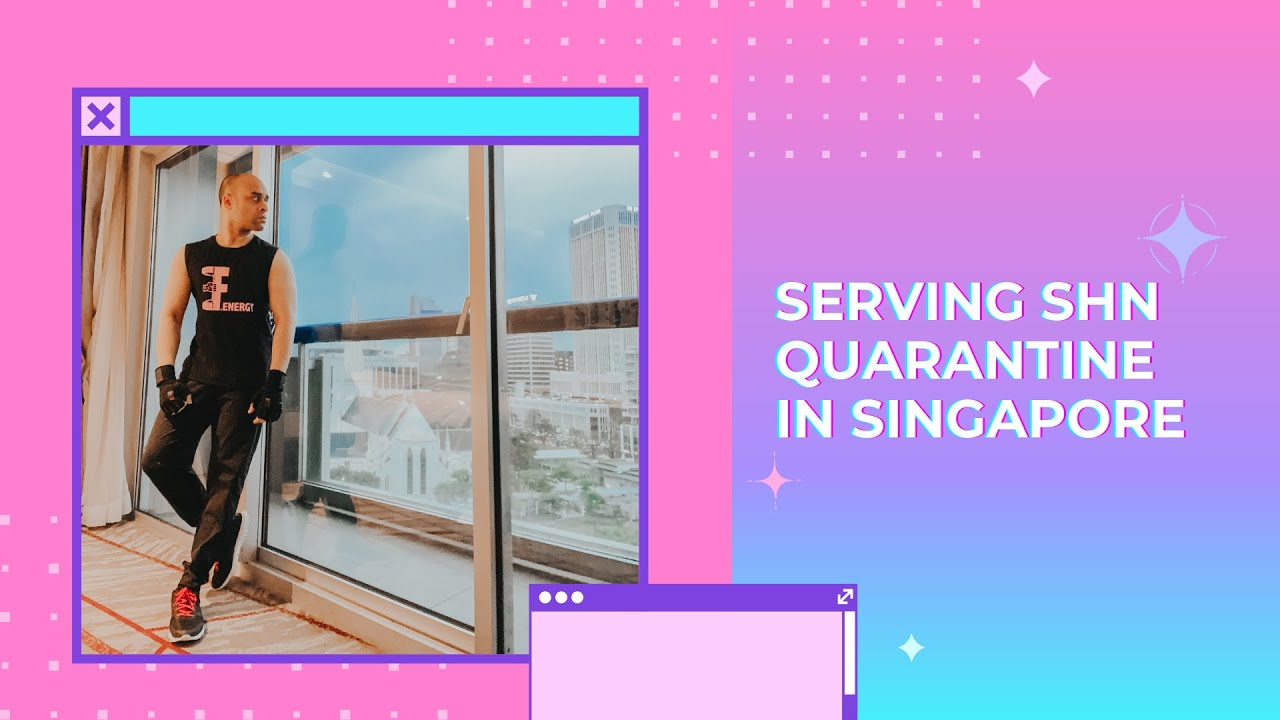 Serving SHN Quarantine in Singapore