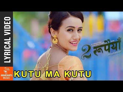 Kutu Ma Kutu - Lyrical Video | New Nepali Movie DUI RUPAIYA Song 2017 Ft Asif , Nischal, Swastima