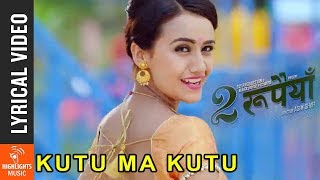 Kutu Ma Kutu - Lyrical Song | New Nepali Movie DUI RUPAIYA Song Ft Asif, Nischal, Swastima