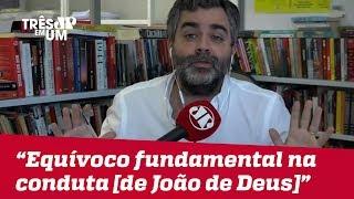 """Carlos Andreazza: """"Havia um equívoco fundamental na conduta [de João de Deus]"""""""
