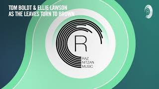 VOCAL TRANCE: Tom Boldt & Ellie Lawson - As The Leaves Turn To Brown (RNM) + LYRICS