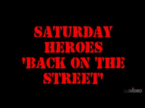 SATURDAY HEROES - BACK ON THE STREET