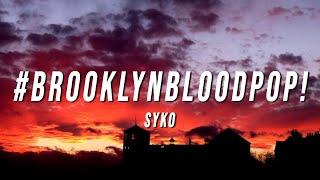 Syko - #BrooklynBloodPop! (Lyrics)