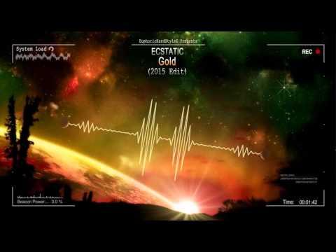 Ecstatic - Gold (2015 Edit) [HQ Free]