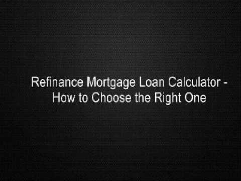 Refinance Mortgage Loan Calculator - How to Choose the Right One