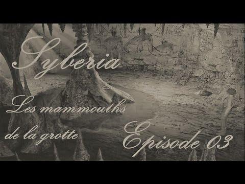 Syberia - Les mammouths de la grotte - Ep 03