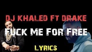 DJ Khaled - Fuck Me For Free ft. Drake [ Lyrics ]