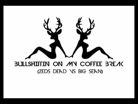 Bullshittin On My Coffee Break (Zeds Dead vs Big Sean)