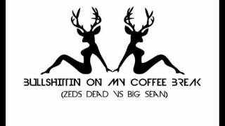 Bullshittin On My Coffee Break (Zeds Dead vs Big Sean)