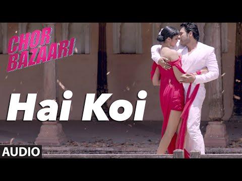 'Hai Koi' Full AUDIO Song | Chor Bazaari | Gajendra Verma | T-Series