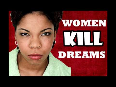 MGTOW   WOMEN will KILL your DREAMS