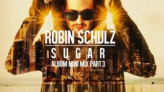 Robin Schulz – Sugar Album Mini Mix Part 3