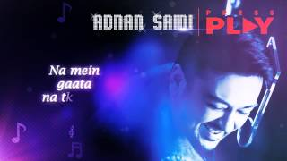 Adnan Sami - ROYA  (Official Lyric Video - Press Play)  [2013]