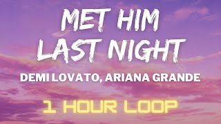 Demi Lovato, Ariana Grande - MET HIM LAST NIGHT (1 HOUR LOOP)