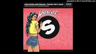 Kris Kross Amsterdam x The Boy Next Door feat. Conor Maynard - Whenever (Extended Mix)