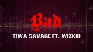Tiwa Savage ft  Wizkid   Bad Lyrics