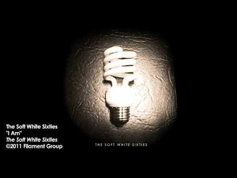 "The Soft White Sixties - ""I Am"" [Album Track]"
