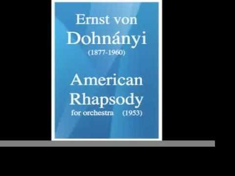 Ernst (Ernő) von Dohnányi (1877-1960) : American Rhapsody, for orchestra (1953)