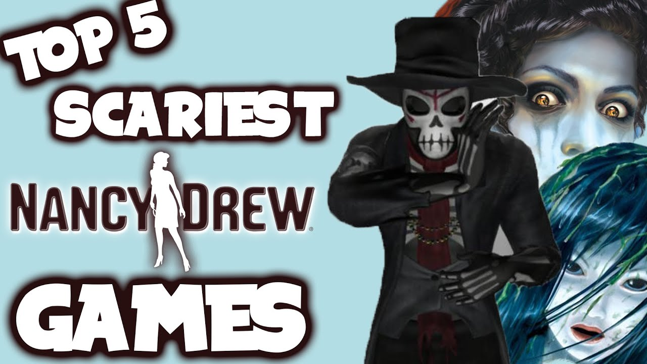 top 5 scariest nacy drew games nancy drew series