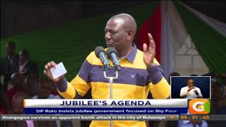 DP Ruto insists jubilee government focused on Big Four