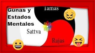Gunas o Estados Mentales - Las 3 gunas - Sattvas, Rajas y Tamas.
