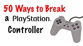 50 Ways to Break a PlayStation Controller