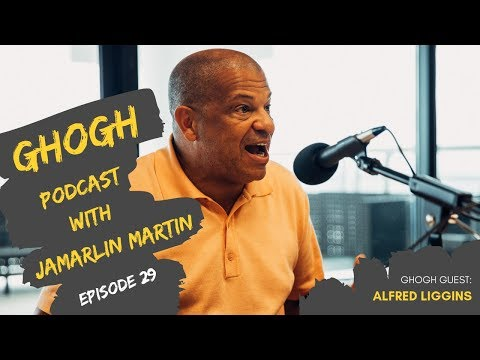 GHOGH Podcast With Jamarlin Martin #29   Alfred Liggins
