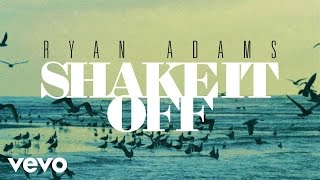 Ryan Adams - Shake It Off (from