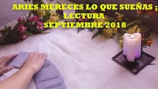 ARIES MERECES LO QUE SUEAS LECTURA SEPTIEMBRE 2018