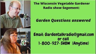 Segment 4 of S4E22 Garden questions answered early August - The Wisconsin vegetable Gardener radio