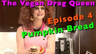 The Vegan Drag Queen - Episode 4 (chocolate Chip Pumpkin Bread)