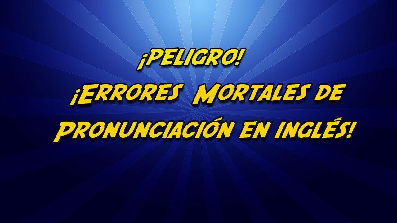 ERRORES MORTALES DE PRONUNCIACION EN INGLES!!  EVITESE LA VERGUENZA!