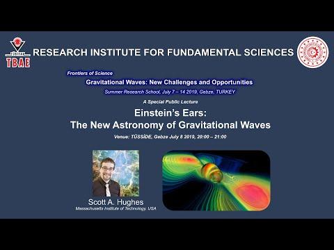 TÜBİTAK TBAE Public Lectures: Scott A. Hughes - Einstein's Ears: The New Astronomy...