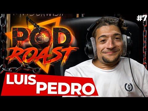 LUIS PEDRO - PODROAST #7