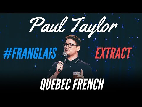 LEARNING FRENCH IN QUEBEC - #FRANGLAIS - PAUL TAYLOR