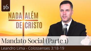 16. Mandato Social - Parte 1 (Colossenses 3:18-4:1) - Leandro Lima