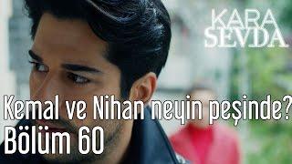 Kara Sevda 60. Bölüm - Kemal ve Nihan Neyin Peşinde?