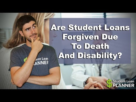 Are Student Loans Forgiven Due To Death And Disability Student