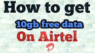 10GB free Data on Airtel||2018Trick|| Not fake