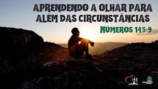 APRENDENDO A OLHAR ALÉM DAS CIRCUNSTÂNCIAS -  Números 14.5-9