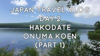 JAPAN TRAVEL VLOG DAY 2 HAKODATE ONUMA KOEN Part 1