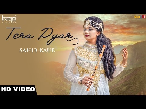 TERA PYAR || SAHIB KAUR || BAAGI RECORDS || NEW PUNJABI SONGS 2016 ||