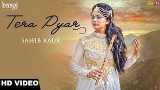 TERA PYAR || SAHIB KAUR || BAAGI RECORDS || NEW PUNJABI SONGS 2016 ||