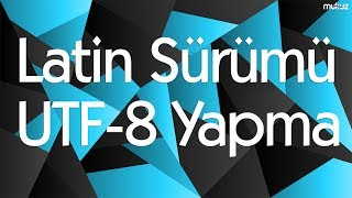 Latin Sürümü UTF 8 Yapma