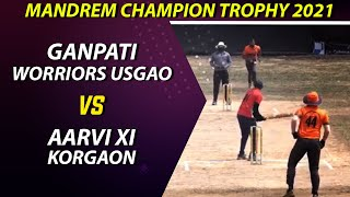 Ganpati Worriors Usgao Vs Aarvi Xi Korgaon Match || Mandrem Champion Trophy 2021