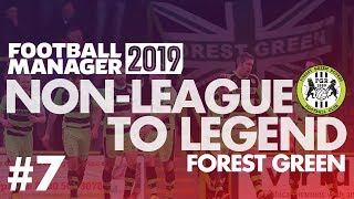 Non-League to Legend FM19   FOREST GREEN   Part 7   NEW SEASON   Football Manager 2019